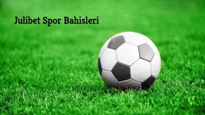 Julibet Spor Bahisleri